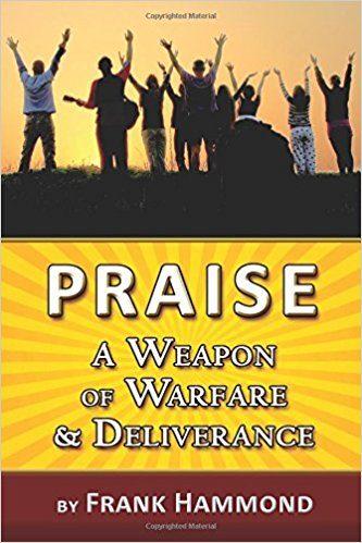 Book Review: Praise: A Weapon of Warfare & Deliverance - P413Life com